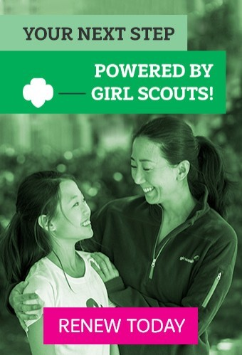 Your Next Step. Powered by Girl Scouts! Renew Today